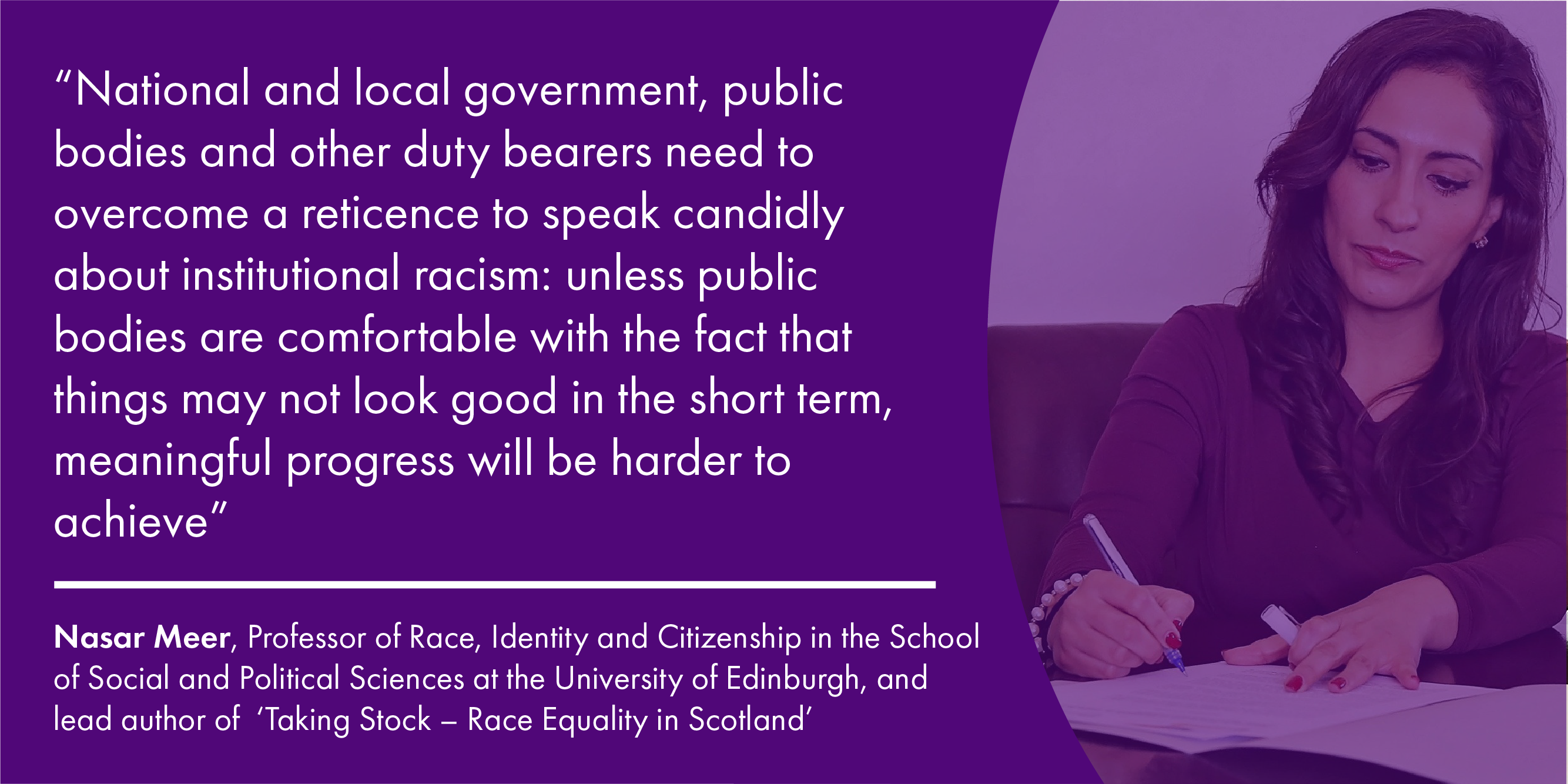 A quote from Professor Nasar Meer talking about the report 'Taking Stock - Race Equality in Scotland' and the need for public authorities to overcome their reticence to talk about institutional racism